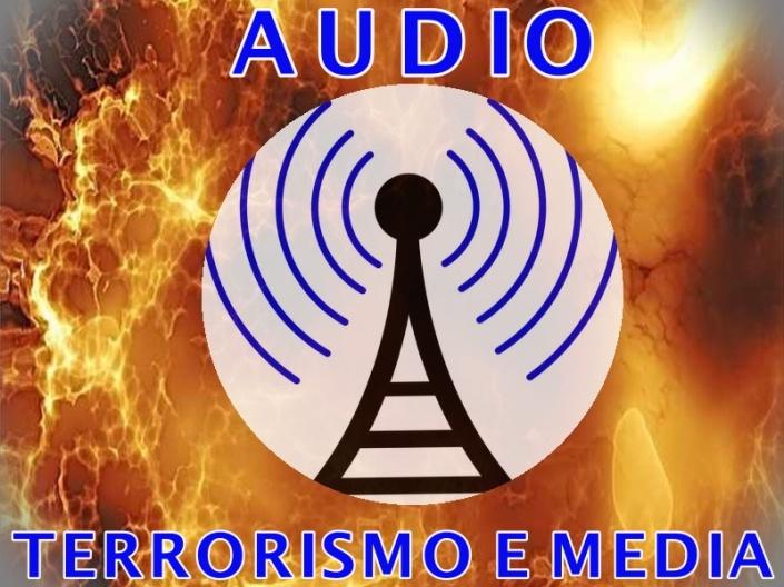 Terrorismo e media - Clicca sulla foto per ascoltare il file audio