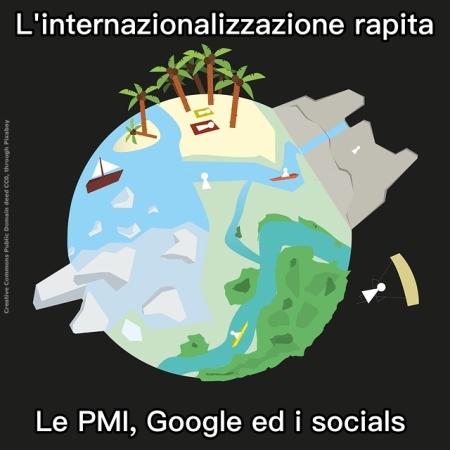 Internet ed i socials sono un grande ausilio all'internazionalizzazione, sopratutto delle PMI, ma bisogna saperli usare